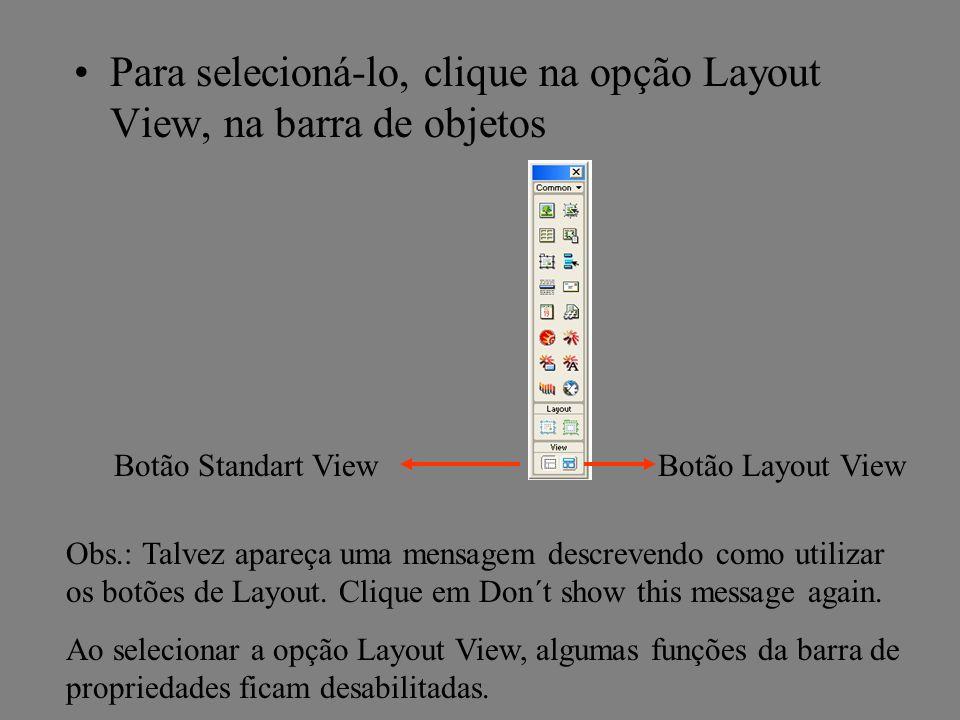 Para selecioná-lo, clique na opção Layout View, na barra de objetos