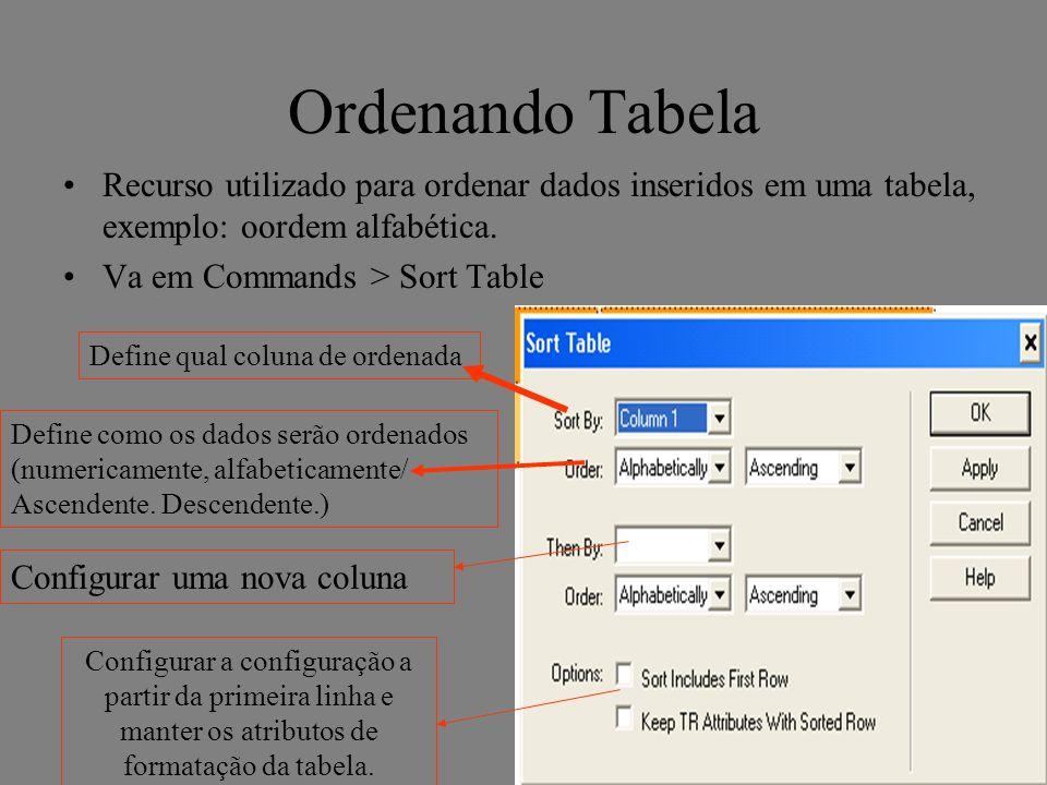 Ordenando Tabela Recurso utilizado para ordenar dados inseridos em uma tabela, exemplo: oordem alfabética.