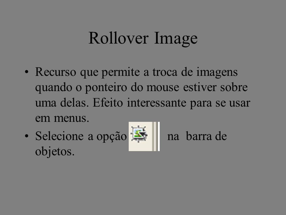 Rollover Image Recurso que permite a troca de imagens quando o ponteiro do mouse estiver sobre uma delas. Efeito interessante para se usar em menus.