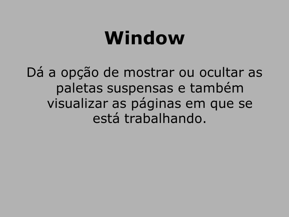 Window Dá a opção de mostrar ou ocultar as paletas suspensas e também visualizar as páginas em que se está trabalhando.