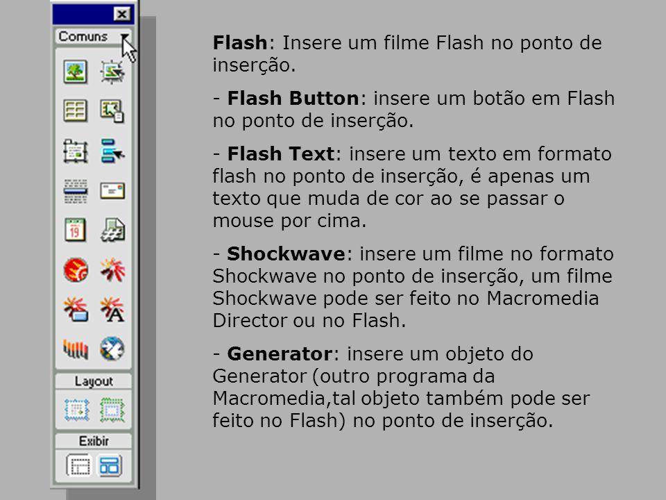 Flash: Insere um filme Flash no ponto de inserção.