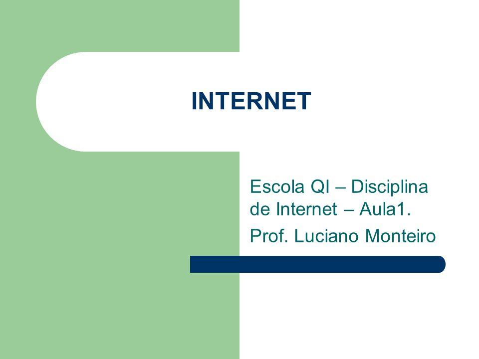 Escola QI – Disciplina de Internet – Aula1. Prof. Luciano Monteiro