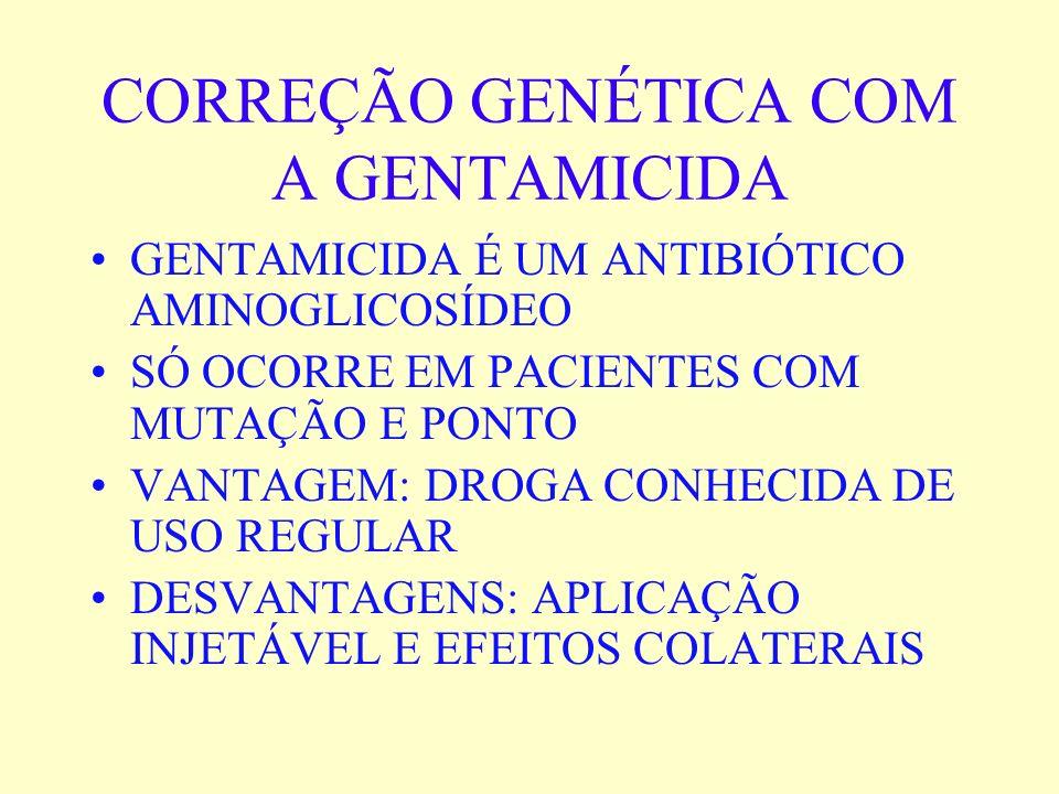 CORREÇÃO GENÉTICA COM A GENTAMICIDA