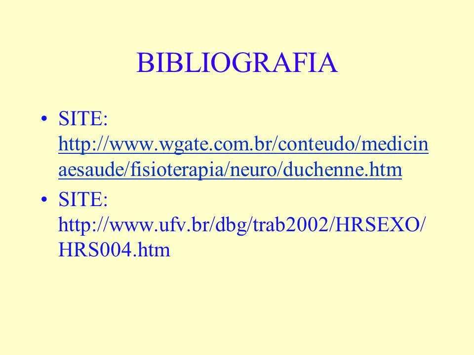 BIBLIOGRAFIA SITE: http://www.wgate.com.br/conteudo/medicinaesaude/fisioterapia/neuro/duchenne.htm.