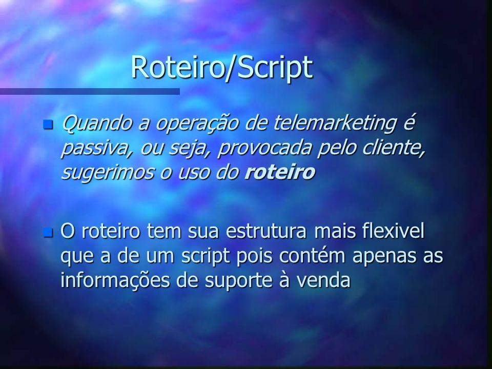 Roteiro/Script Quando a operação de telemarketing é passiva, ou seja, provocada pelo cliente, sugerimos o uso do roteiro.