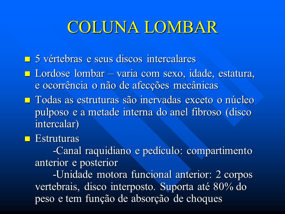 COLUNA LOMBAR 5 vértebras e seus discos intercalares