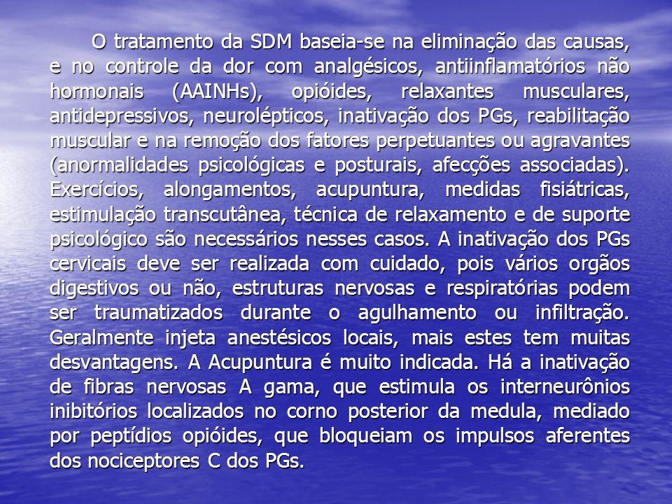 O tratamento da SDM baseia-se na eliminação das causas, e no controle da dor com analgésicos, antiinflamatórios não hormonais (AAINHs), opióides, relaxantes musculares, antidepressivos, neurolépticos, inativação dos PGs, reabilitação muscular e na remoção dos fatores perpetuantes ou agravantes (anormalidades psicológicas e posturais, afecções associadas).