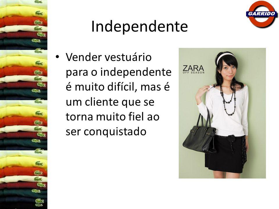 Independente Vender vestuário para o independente é muito difícil, mas é um cliente que se torna muito fiel ao ser conquistado.