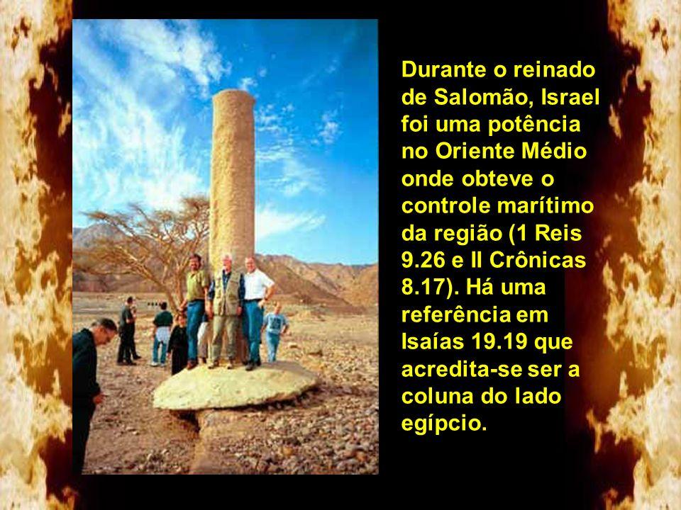 Durante o reinado de Salomão, Israel foi uma potência no Oriente Médio onde obteve o controle marítimo da região (1 Reis 9.26 e II Crônicas 8.17).