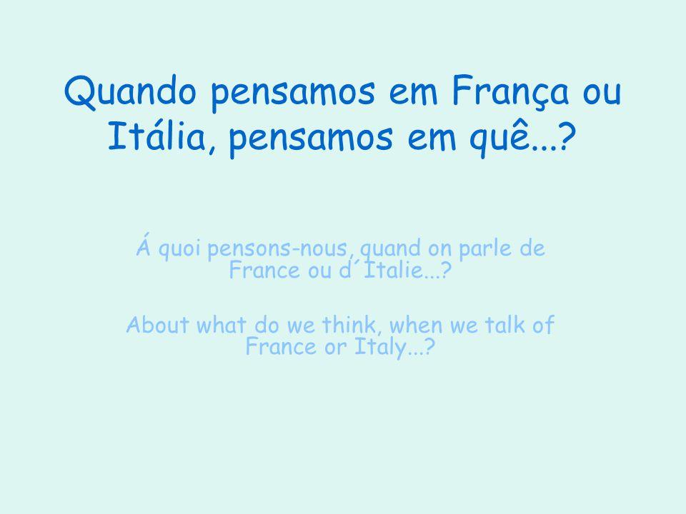 Quando pensamos em França ou Itália, pensamos em quê...
