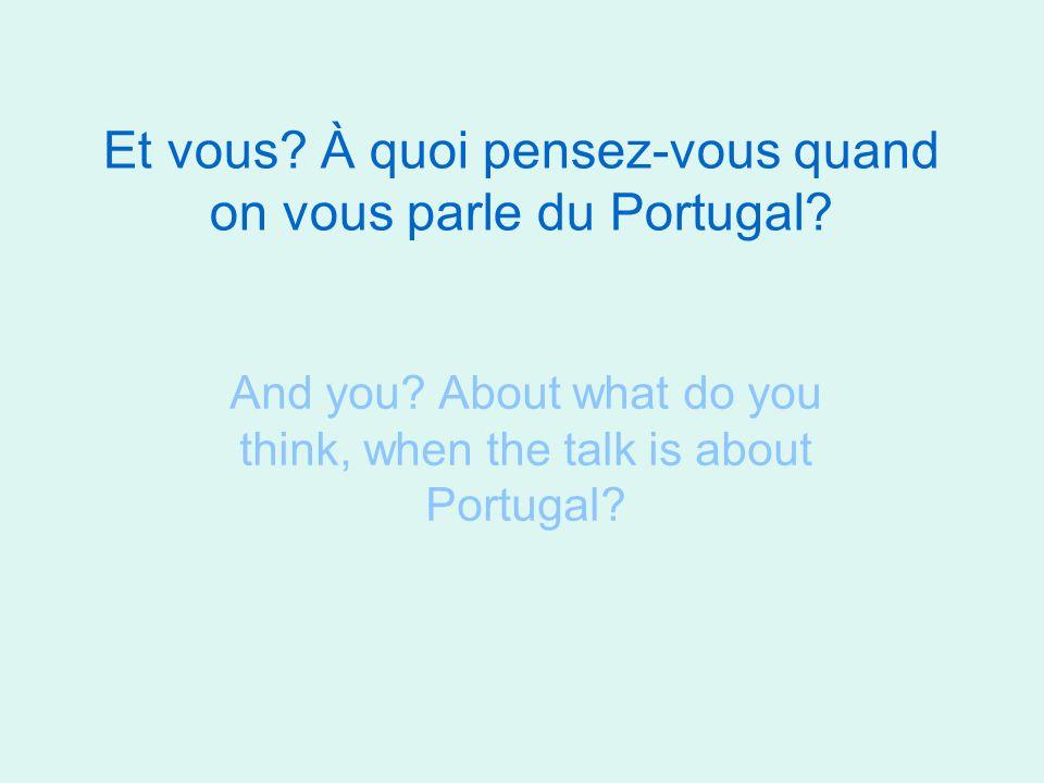 Et vous À quoi pensez-vous quand on vous parle du Portugal