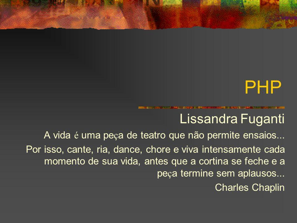 PHP Lissandra Fuganti. A vida é uma peça de teatro que não permite ensaios...