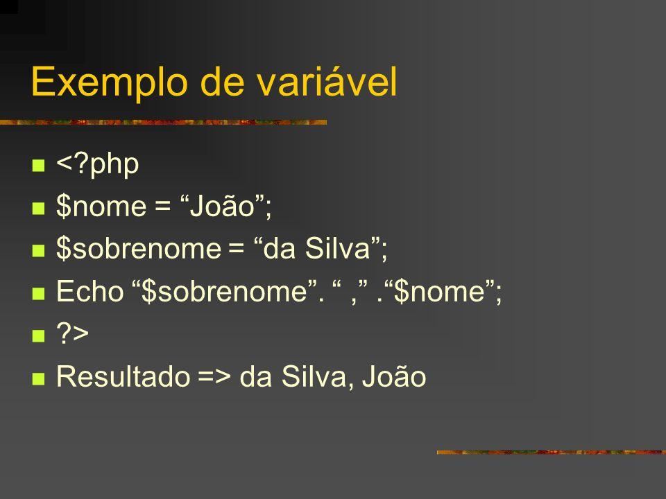 Exemplo de variável < php $nome = João ; $sobrenome = da Silva ;