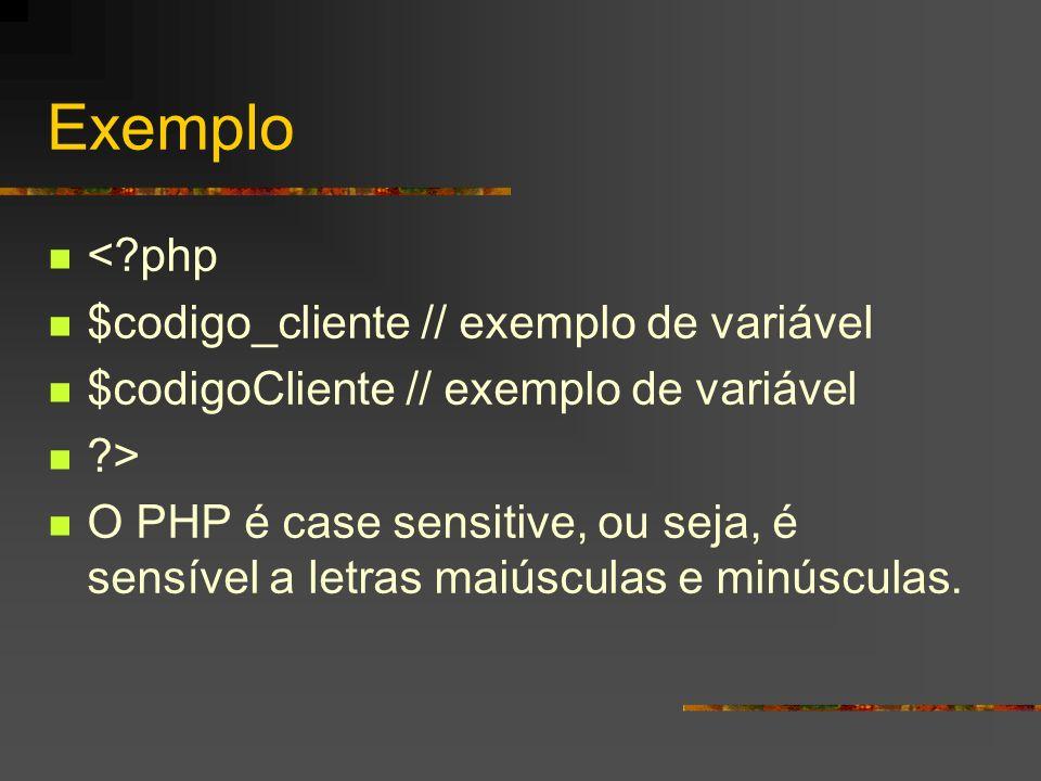 Exemplo < php $codigo_cliente // exemplo de variável