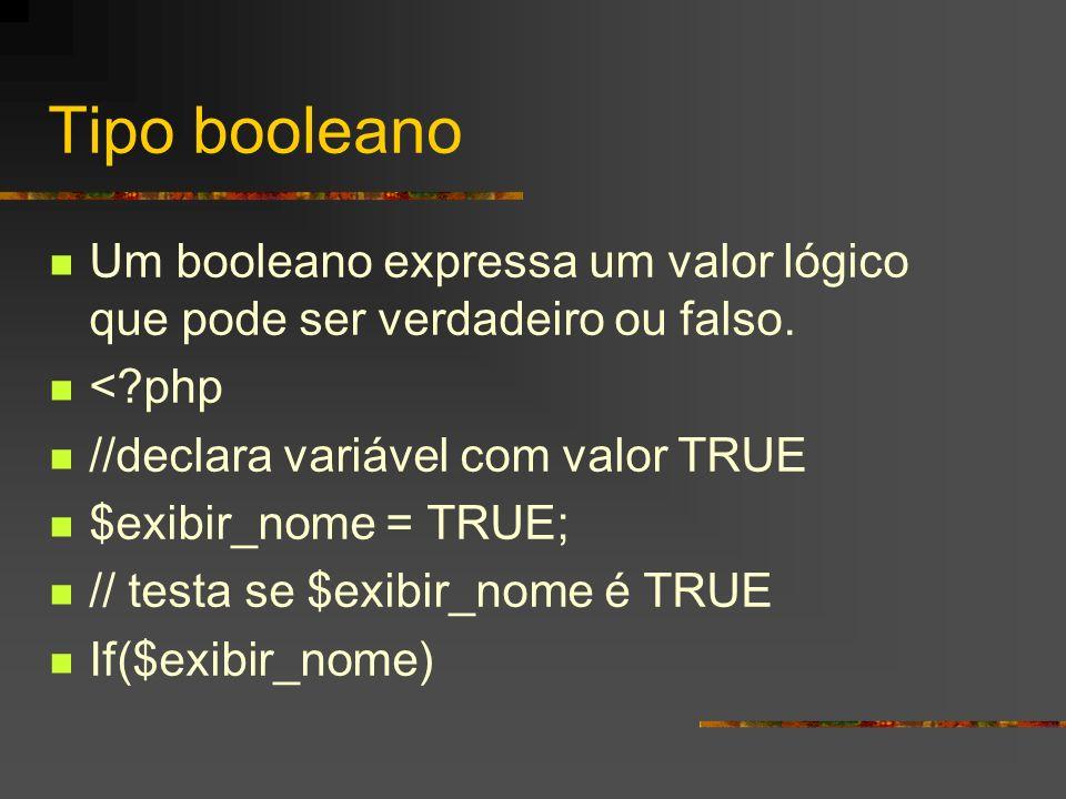 Tipo booleano Um booleano expressa um valor lógico que pode ser verdadeiro ou falso. < php. //declara variável com valor TRUE.