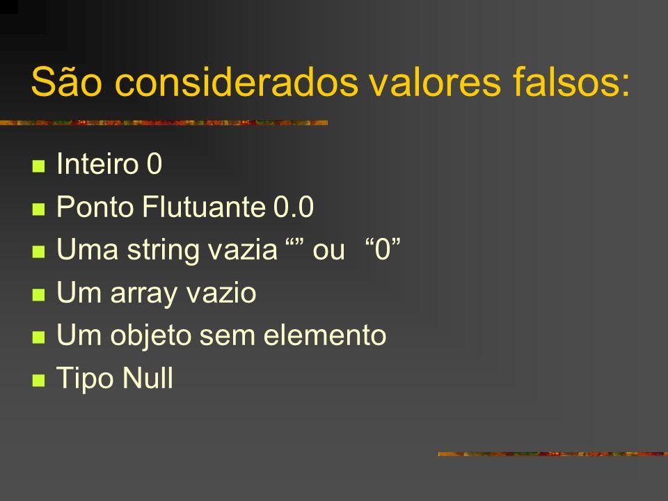 São considerados valores falsos: