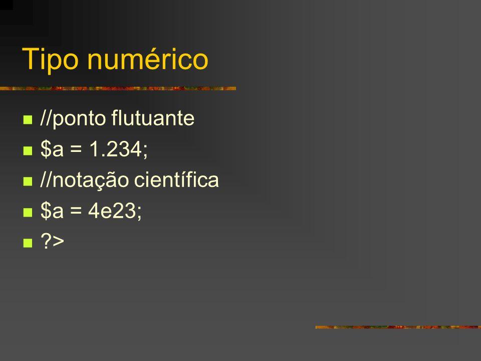 Tipo numérico //ponto flutuante $a = 1.234; //notação científica