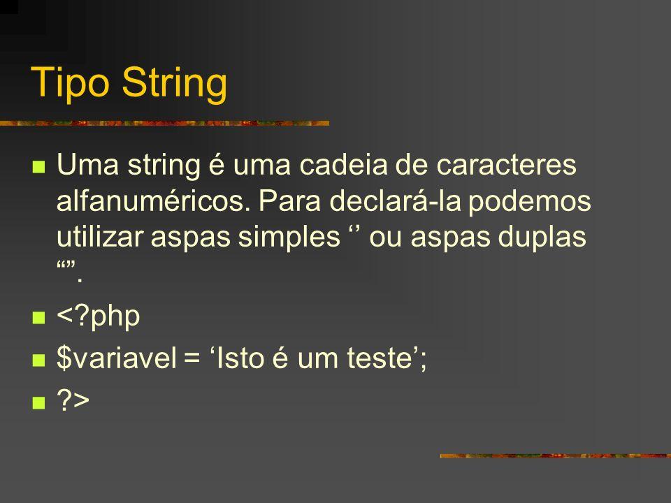 Tipo String Uma string é uma cadeia de caracteres alfanuméricos. Para declará-la podemos utilizar aspas simples '' ou aspas duplas .