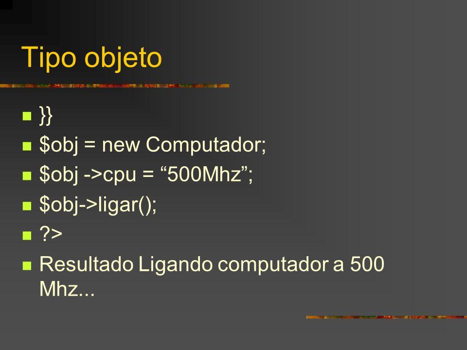 Tipo objeto }} $obj = new Computador; $obj ->cpu = 500Mhz ;
