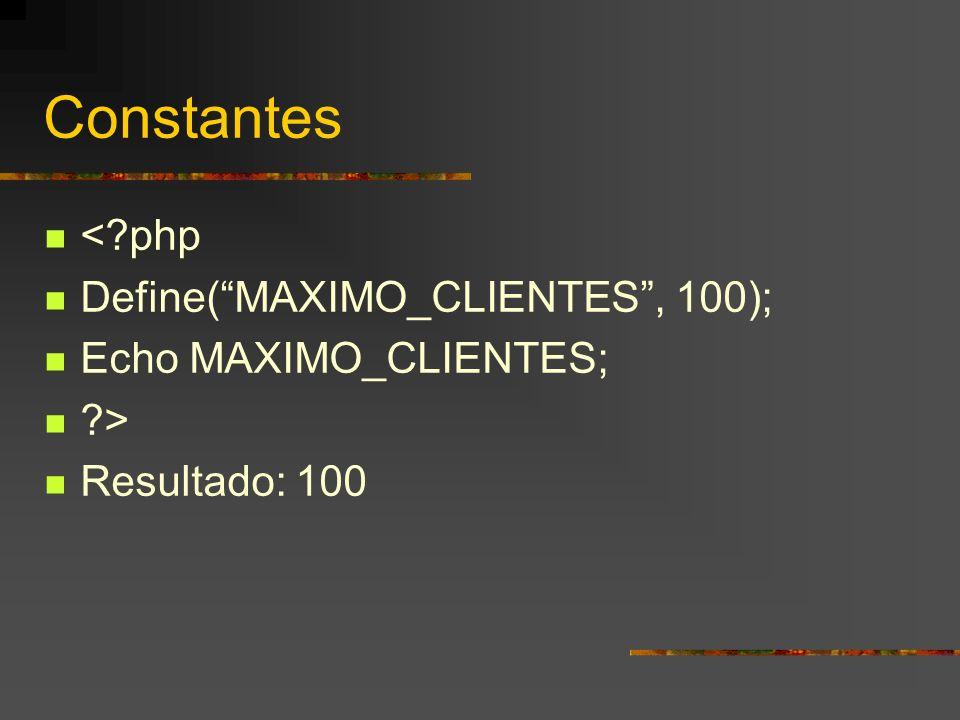 Constantes < php Define( MAXIMO_CLIENTES , 100);