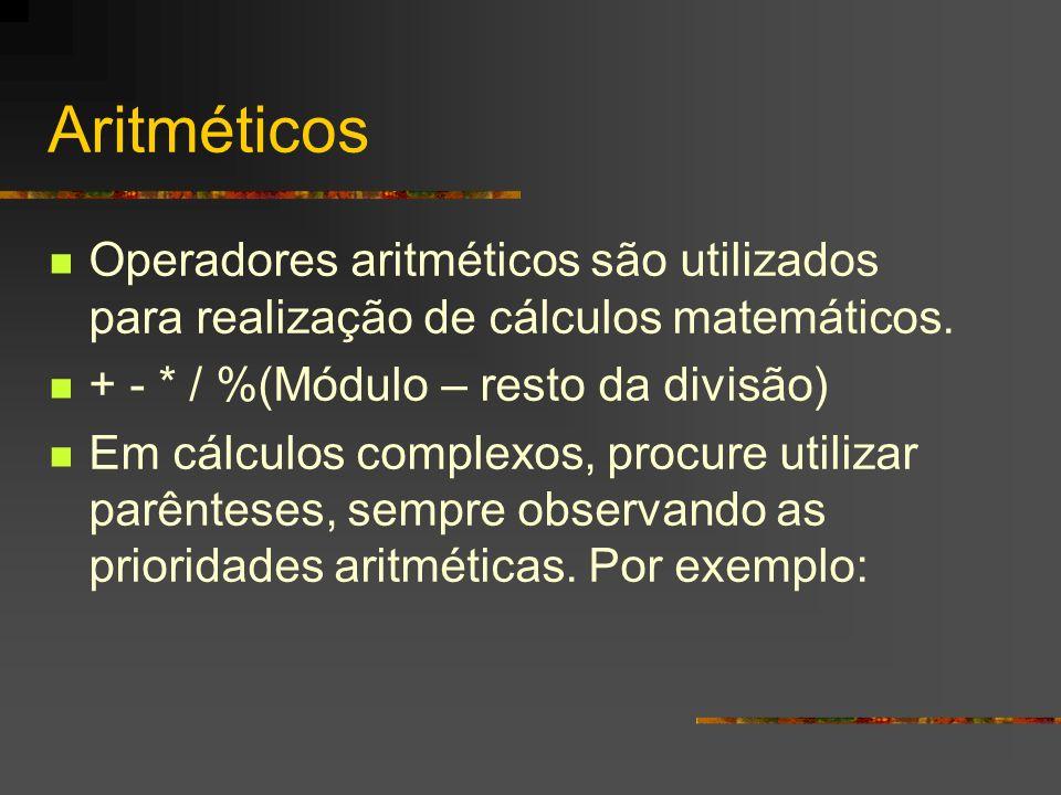 Aritméticos Operadores aritméticos são utilizados para realização de cálculos matemáticos. + - * / %(Módulo – resto da divisão)