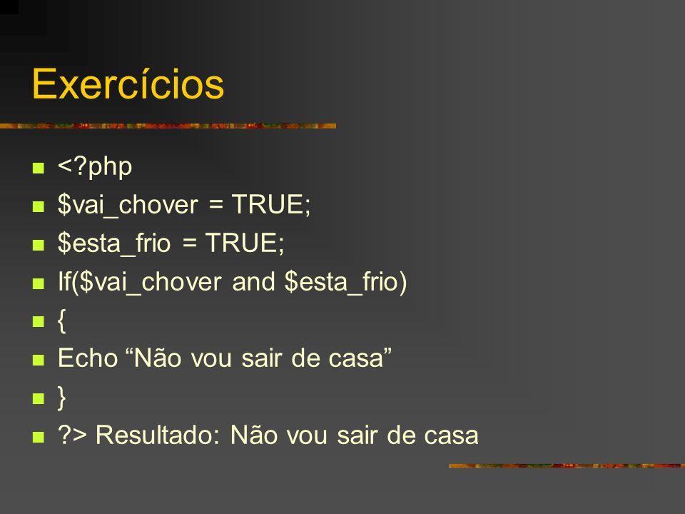 Exercícios < php $vai_chover = TRUE; $esta_frio = TRUE;