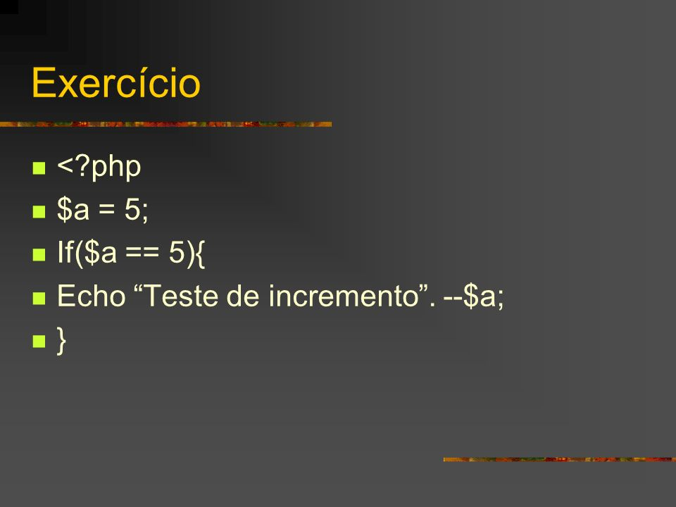 Exercício < php $a = 5; If($a == 5){