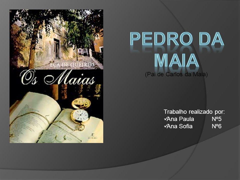 Pedro da maia (Pai de Carlos da Maia) Trabalho realizado por: