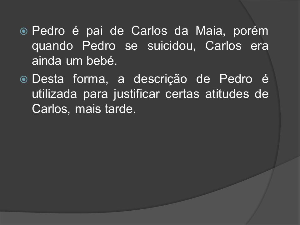 Pedro é pai de Carlos da Maia, porém quando Pedro se suicidou, Carlos era ainda um bebé.