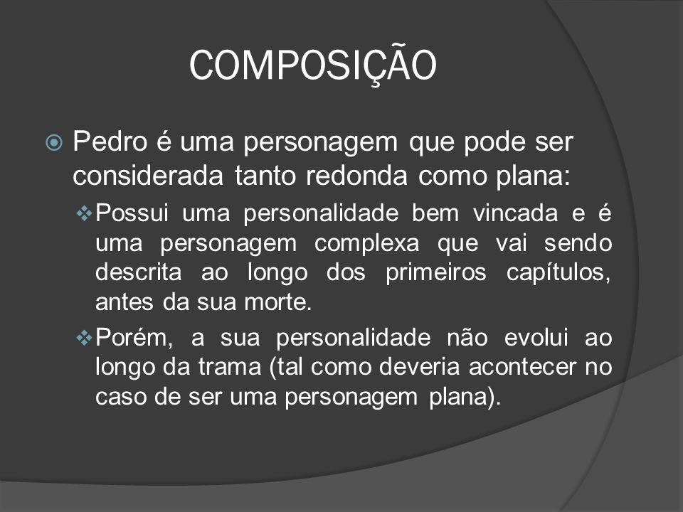 COMPOSIÇÃO Pedro é uma personagem que pode ser considerada tanto redonda como plana: