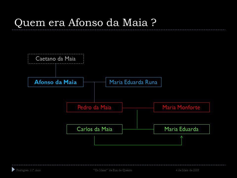 Quem era Afonso da Maia Caetano da Maia Afonso da Maia