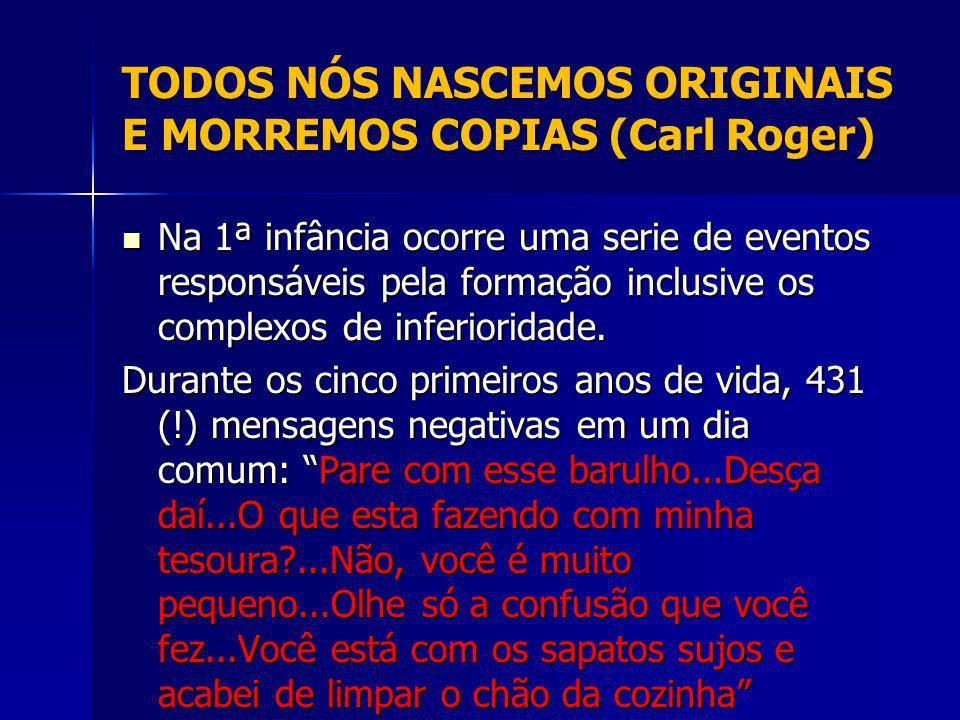 TODOS NÓS NASCEMOS ORIGINAIS E MORREMOS COPIAS (Carl Roger)