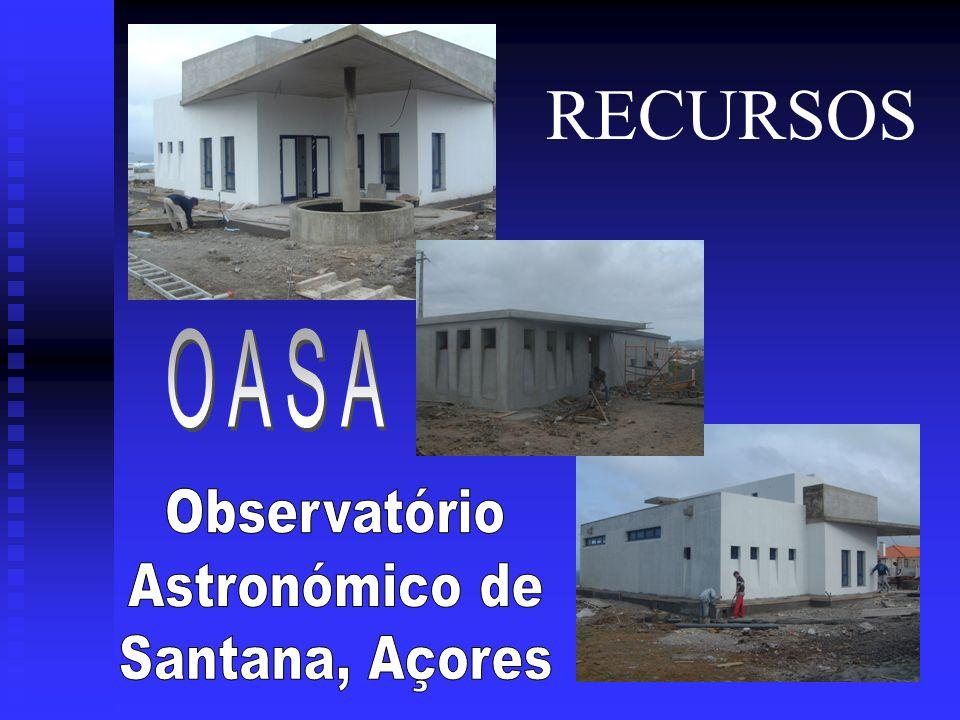 RECURSOS OASA Observatório Astronómico de Santana, Açores