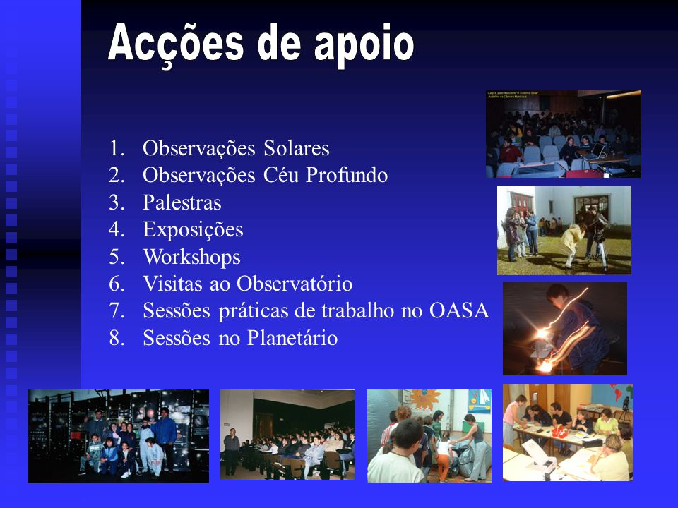 Acções de apoio Observações Solares Observações Céu Profundo Palestras
