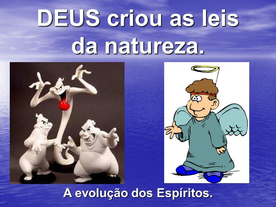 DEUS criou as leis da natureza.