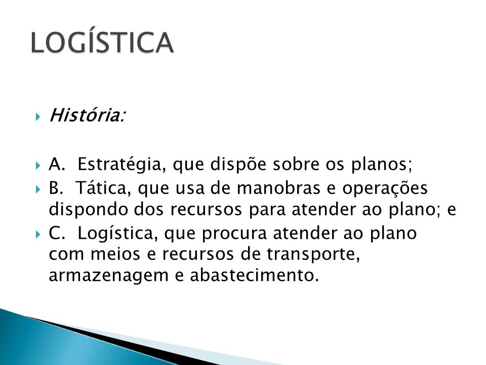 LOGÍSTICA História: A. Estratégia, que dispõe sobre os planos;