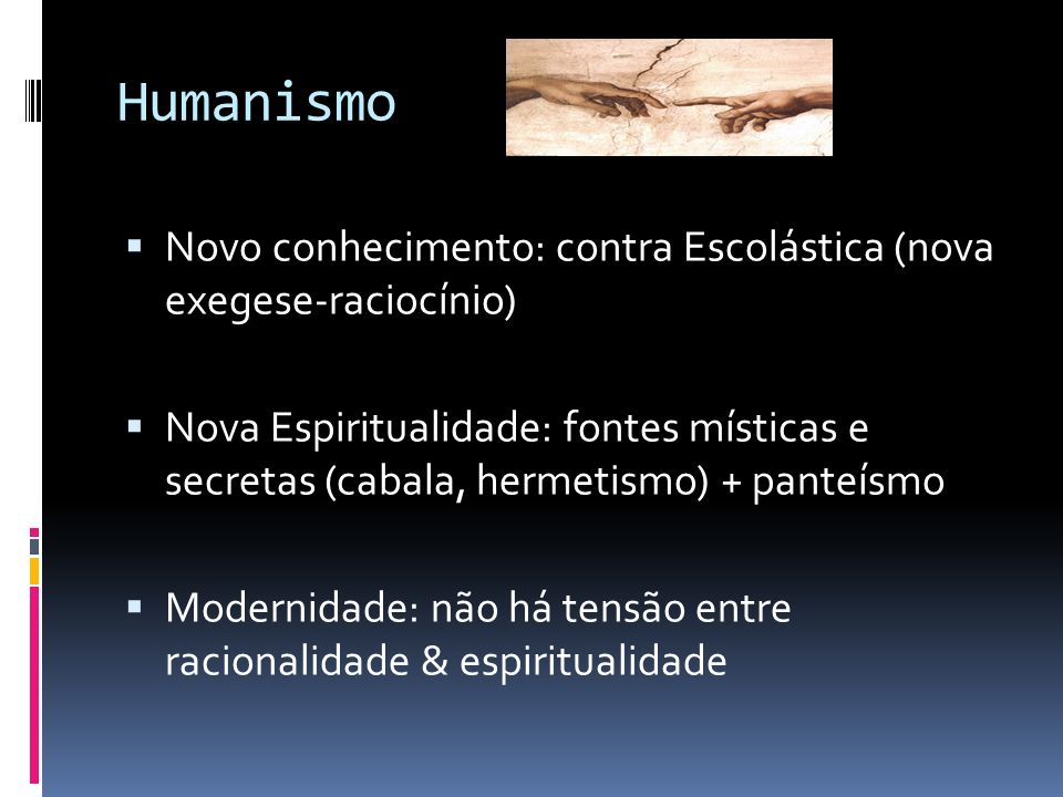 Humanismo Novo conhecimento: contra Escolástica (nova exegese-raciocínio)