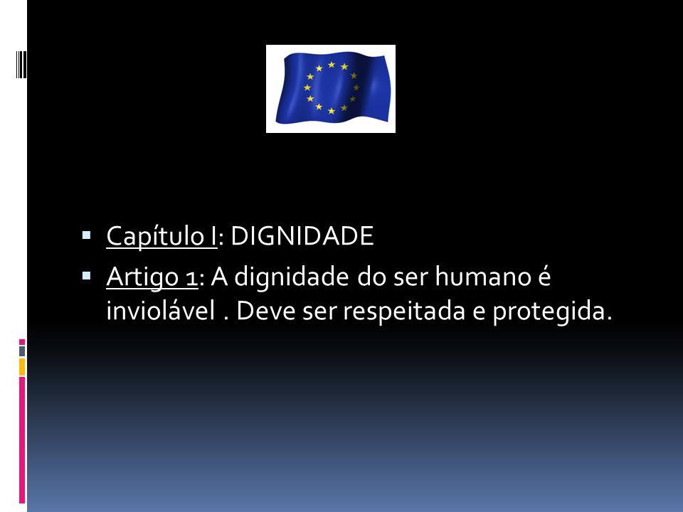Capítulo I: DIGNIDADE Artigo 1: A dignidade do ser humano é inviolável .