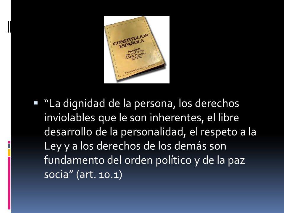 La dignidad de la persona, los derechos inviolables que le son inherentes, el libre desarrollo de la personalidad, el respeto a la Ley y a los derechos de los demás son fundamento del orden político y de la paz socia (art.