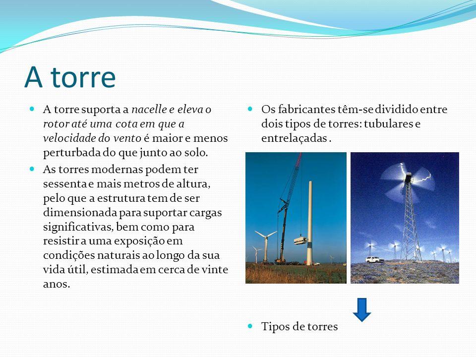 A torre A torre suporta a nacelle e eleva o rotor até uma cota em que a velocidade do vento é maior e menos perturbada do que junto ao solo.