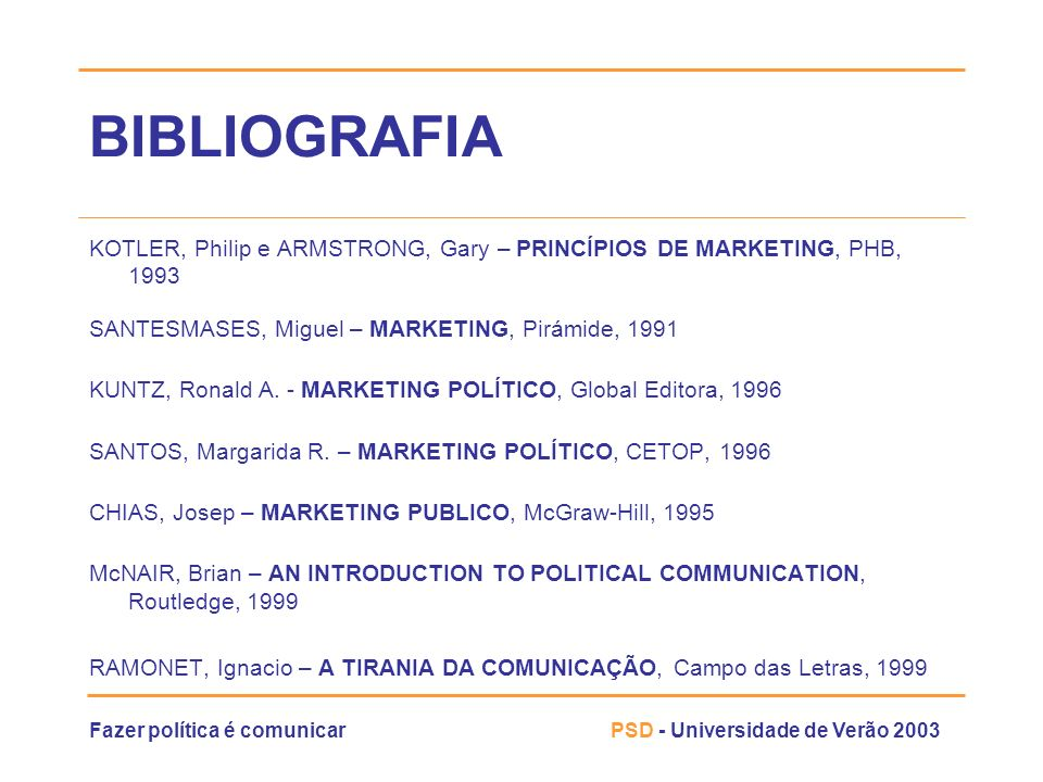 BIBLIOGRAFIAKOTLER, Philip e ARMSTRONG, Gary – PRINCÍPIOS DE MARKETING, PHB, 1993. SANTESMASES, Miguel – MARKETING, Pirámide, 1991.