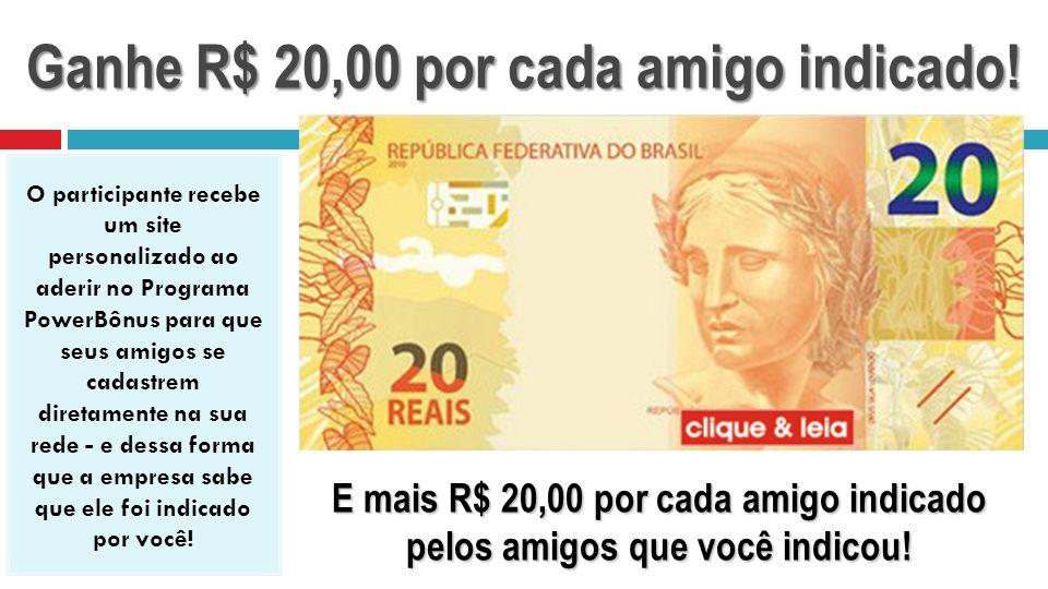 Ganhe R$ 20,00 por cada amigo indicado!