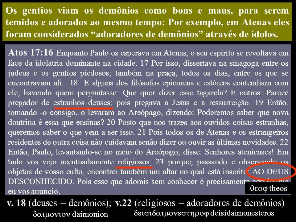 v. 18 (deuses = demônios); v.22 (religiosos = adoradores de demônios)
