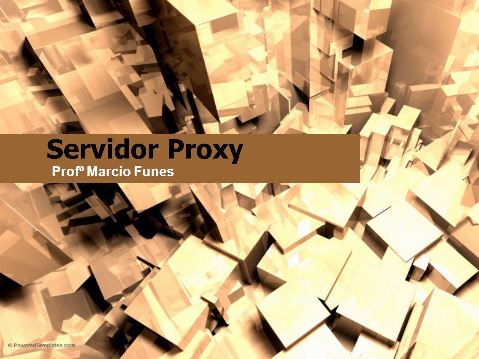 Servidor Proxy Profº Marcio Funes