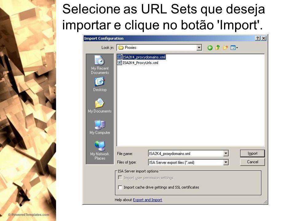 Selecione as URL Sets que deseja importar e clique no botão Import .