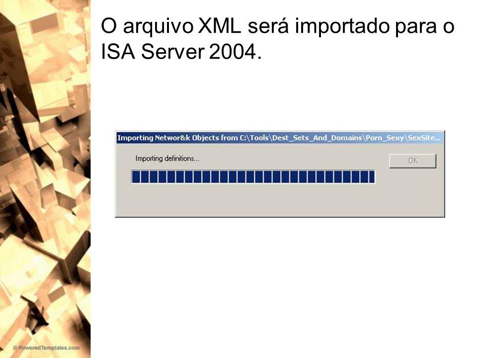 O arquivo XML será importado para o ISA Server 2004.