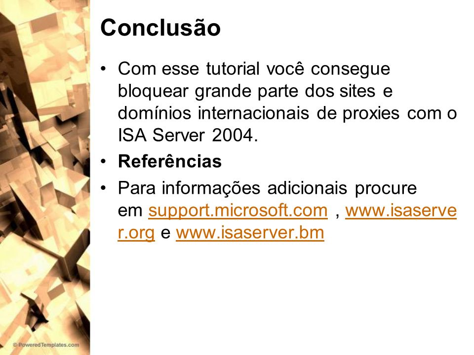 Conclusão Com esse tutorial você consegue bloquear grande parte dos sites e domínios internacionais de proxies com o ISA Server 2004.