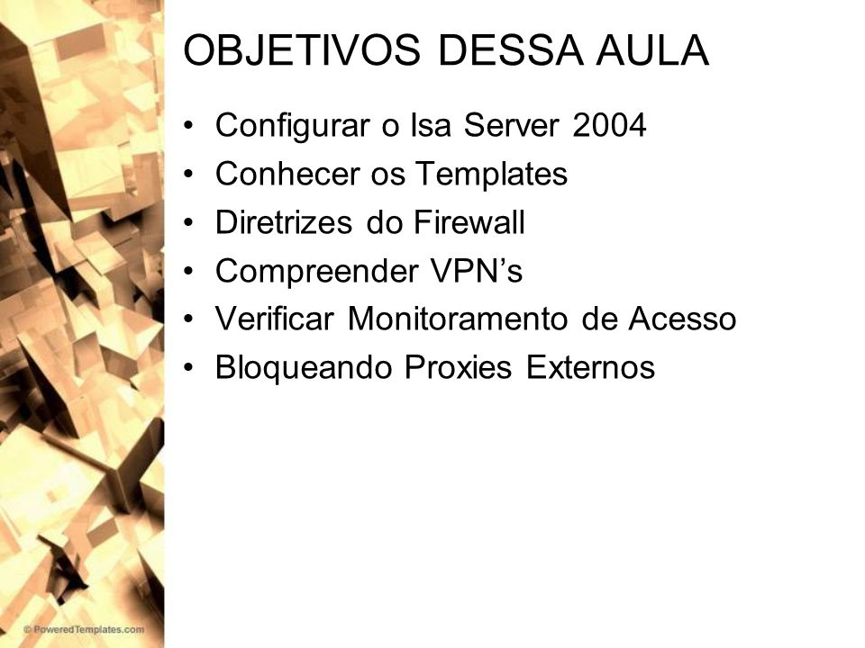OBJETIVOS DESSA AULA Configurar o Isa Server 2004
