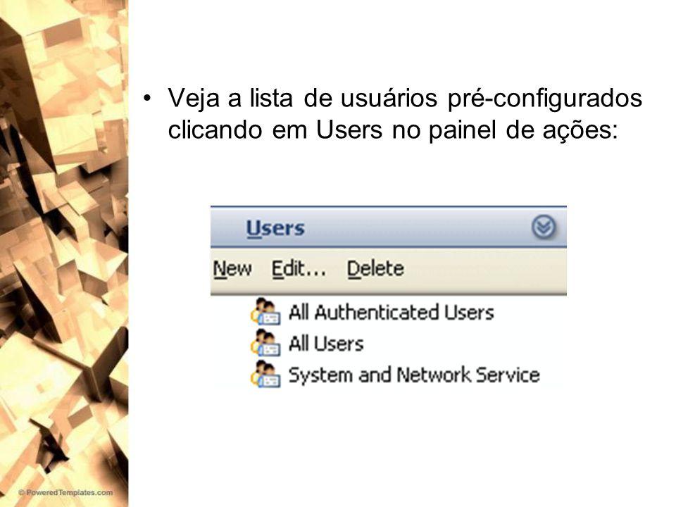 Veja a lista de usuários pré-configurados clicando em Users no painel de ações: