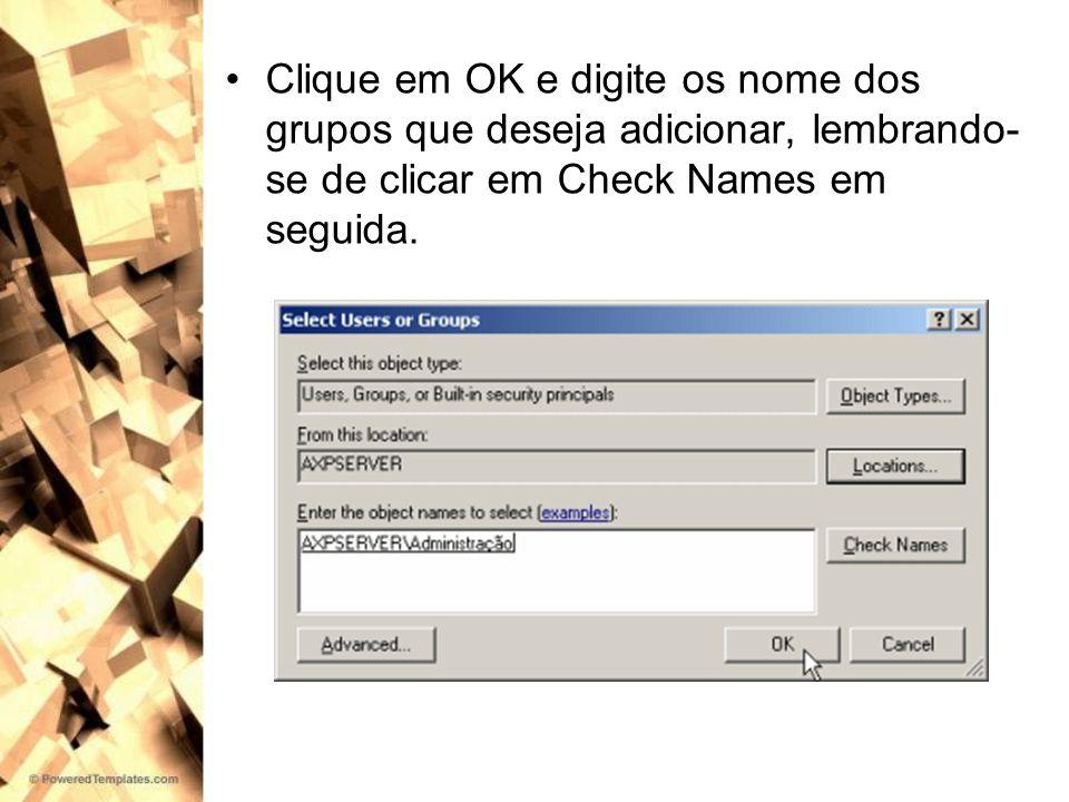 Clique em OK e digite os nome dos grupos que deseja adicionar, lembrando-se de clicar em Check Names em seguida.